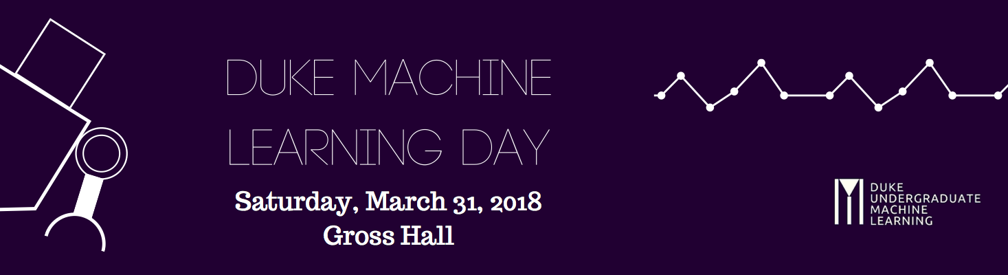 Duke Machine Learning Day Saturday, March 31, 2018 Gross Hall